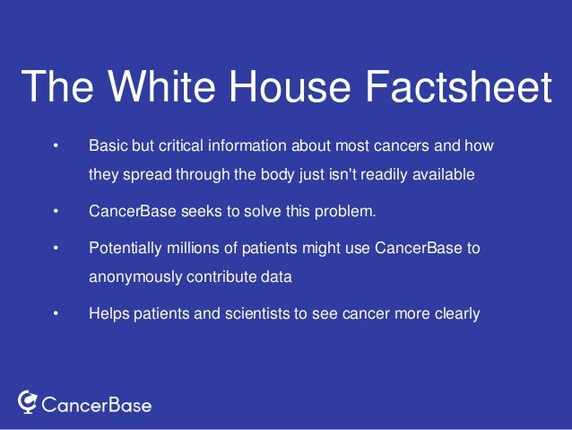 • Basic but critical information about most cancers and how they spread through the body just isn't readily available • Ca...