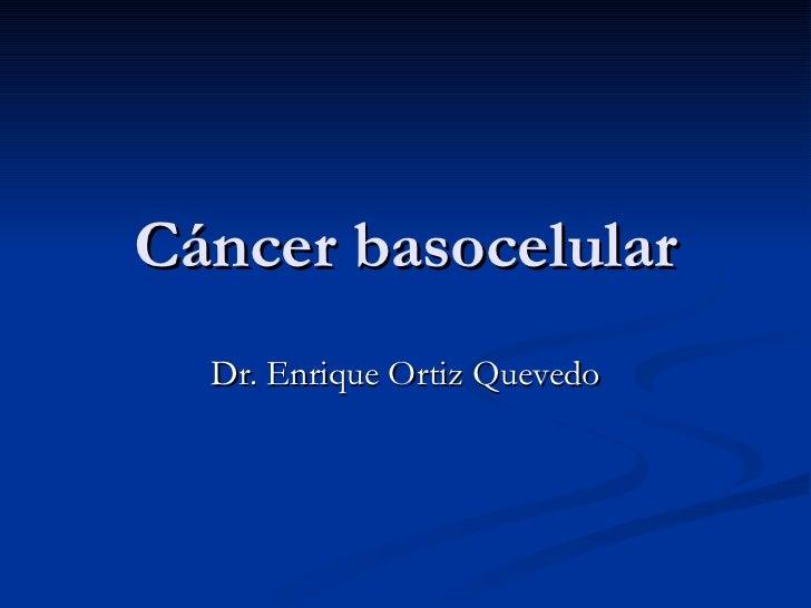 Cáncer basocelular Dr. Enrique Ortiz Quevedo