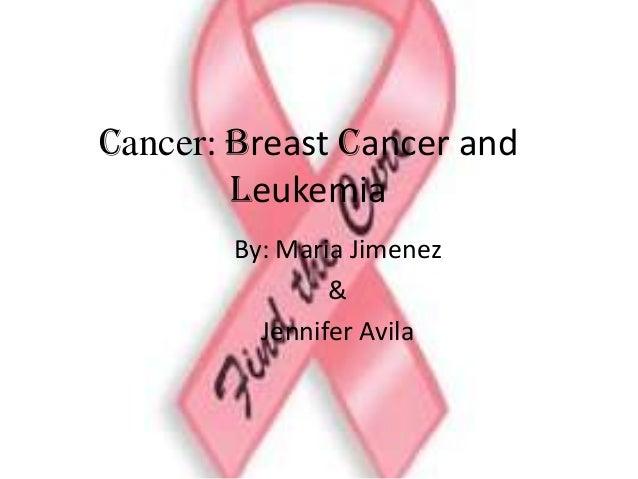 Cancer: Breast cancer and Leukemia By: Maria Jimenez & Jennifer Avila