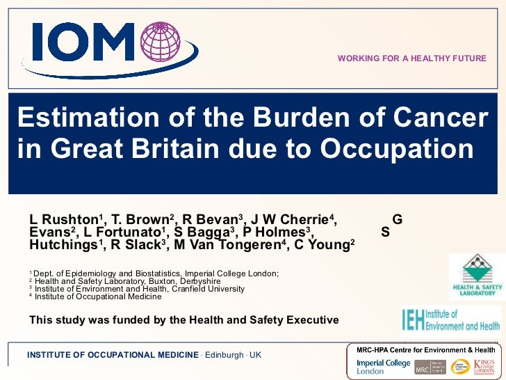 Estimation of the Burden of Cancer in Great Britain due to Occupation  L Rushton 1 , T. Brown 2 , R Bevan 3 , J W Cherrie ...