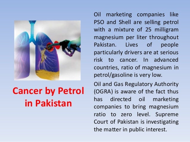 Cancer by Petrol in Pakistan Oil marketing companies like PSO and Shell are selling petrol with a mixture of 25 milligram ...