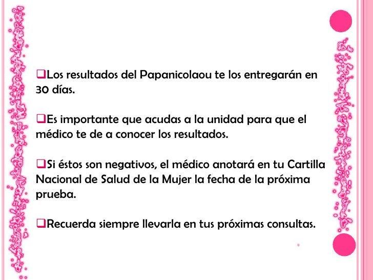 QUE ES EL PAPANICOLAOU<br /><ul><li>El Papanicolaou es una prueba sencilla y rápida que puede evitar esta enfermedad.