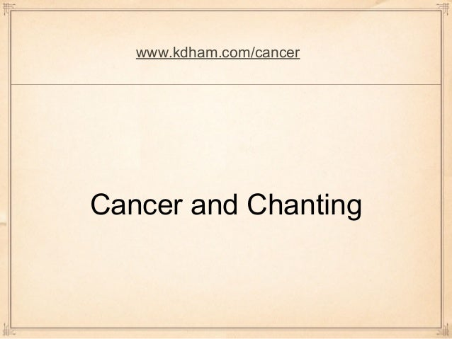 www.kdham.com/cancerCancer and Chanting