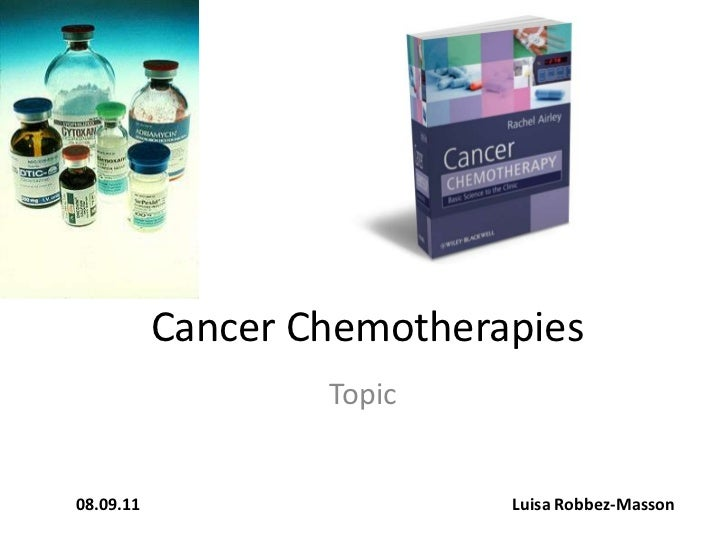 Cancer Chemotherapies                   Topic08.09.11                    Luisa Robbez-Masson