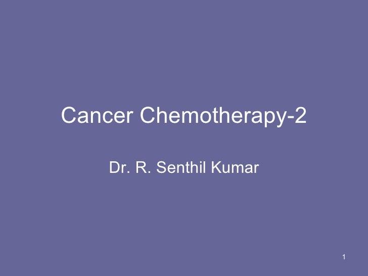 Cancer Chemotherapy-2 Dr. R. Senthil Kumar