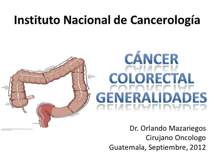 Instituto Nacional de Cancerología                      Dr. Orlando Mazariegos                           Cirujano Oncologo...