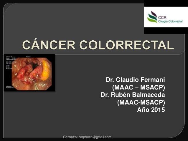 Dr. Claudio Fermani (MAAC – MSACP) Dr. Rubén Balmaceda (MAAC-MSACP) Año 2015 Contacto: ccrprocto@gmail.com