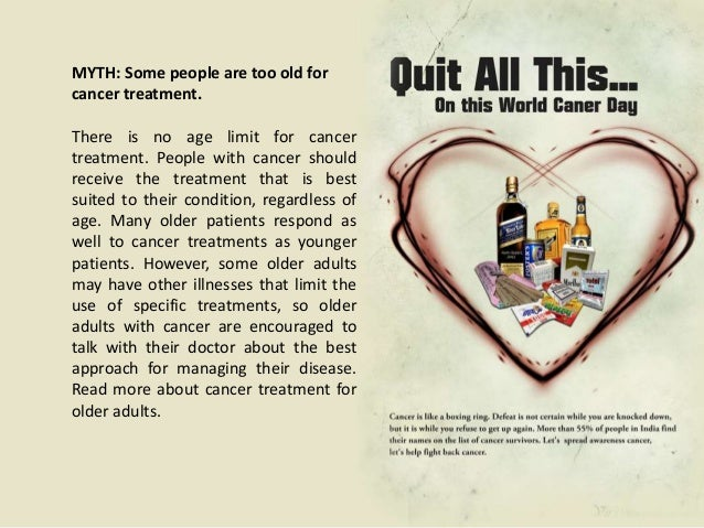 MYTH: Cancer treatment is usually worsethan the disease.Although cancer treatments such aschemotherapy and radiation thera...