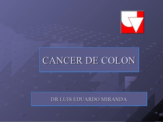 CANCER DE COLON DR LUIS EDUARDO MIRANDA