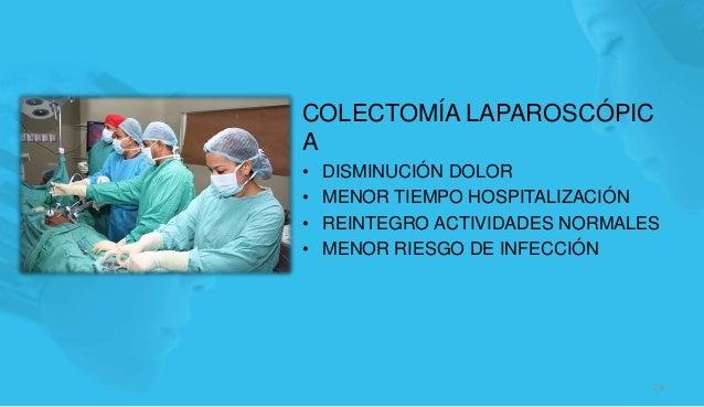 COLECTOMÍA LAPAROSCÓPIC A • DISMINUCIÓN DOLOR • MENOR TIEMPO HOSPITALIZACIÓN • REINTEGRO ACTIVIDADES NORMALES • MENOR RIES...
