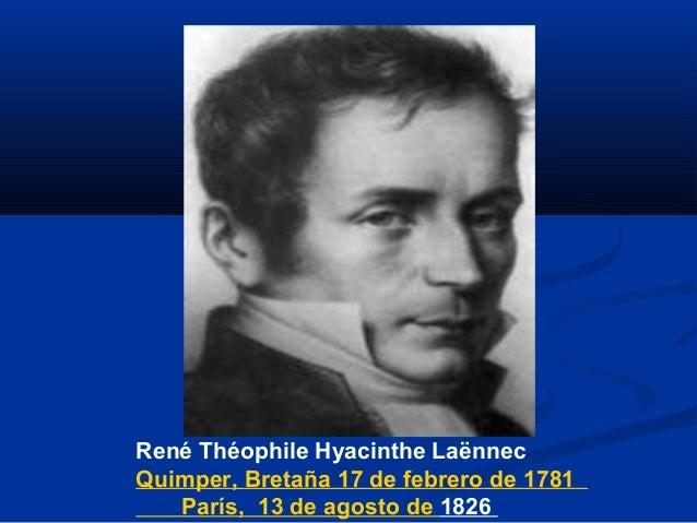 René Théophile Hyacinthe Laënnec Quimper, Bretaña 17 de febrero de 1781 París, 13 de agosto de 1826