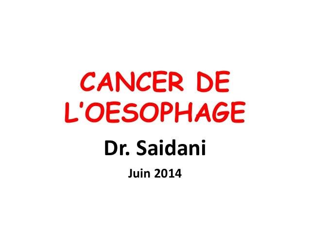 CANCER DE L'OESOPHAGE Dr. Saidani Juin 2014