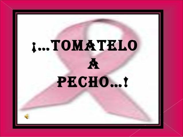 ¡…TOMATELO A PECHO…!