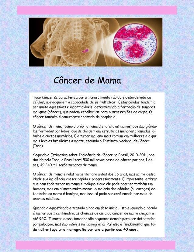 Câncer de MamaTodo Câncer se caracteriza por um crescimento rápido e desordenado decélulas, que adquirem a capacidade de s...