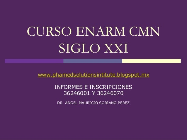 CURSO ENARM CMN    SIGLO XXI www.phamedsolutionsintitute.blogspot.mx      INFORMES E INSCRIPCIONES         36246001 Y 3624...