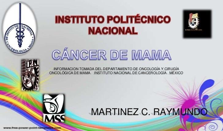 CÁNCER DE MAMA<br />INSTITUTO POLITÉCNICO NACIONAL<br />INFORMACION TOMADA DEL DEPARTAMENTO DE ONCOLOGÍA Y CIRUGÍA ONCOLÓG...