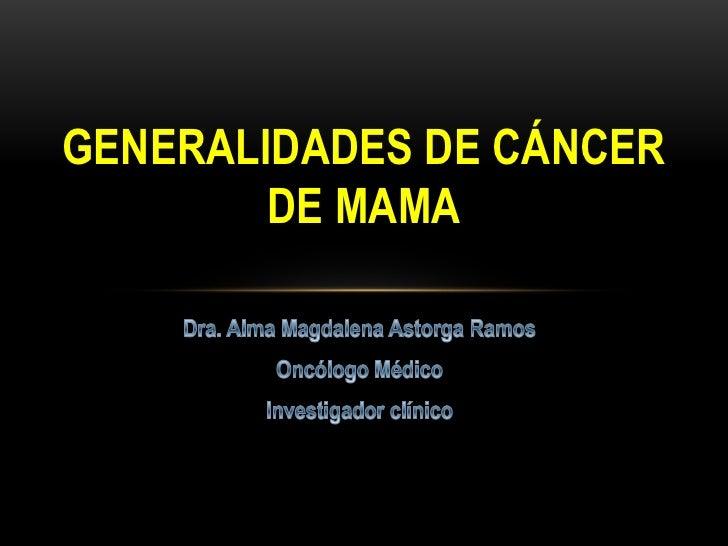 GENERALIDADES DE CÁNCER        DE MAMA
