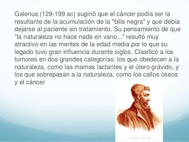 """Galenus (129-199 ac) sugirió que el cáncer podía ser la resultante de la acumulación de la """"bilis negra"""" y que debía dejar..."""