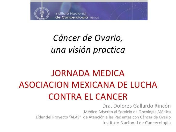 Cáncer de Ovario,           una visión practica       JORNADA MEDICAASOCIACION MEXICANA DE LUCHA      CONTRA EL CANCER    ...