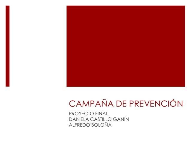CAMPAÑA DE PREVENCIÓNPROYECTO FINALDANIELA CASTILLO GANÍNALFREDO BOLOÑA