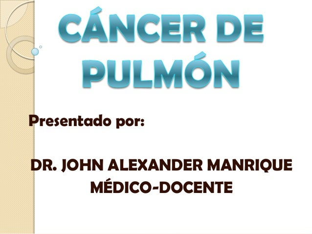 Presentado por:DR. JOHN ALEXANDER MANRIQUE       MÉDICO-DOCENTE