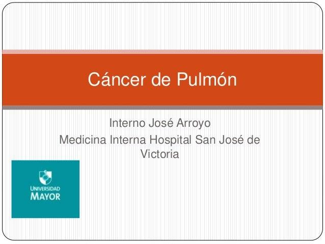 Interno José Arroyo Medicina Interna Hospital San José de Victoria Cáncer de Pulmón