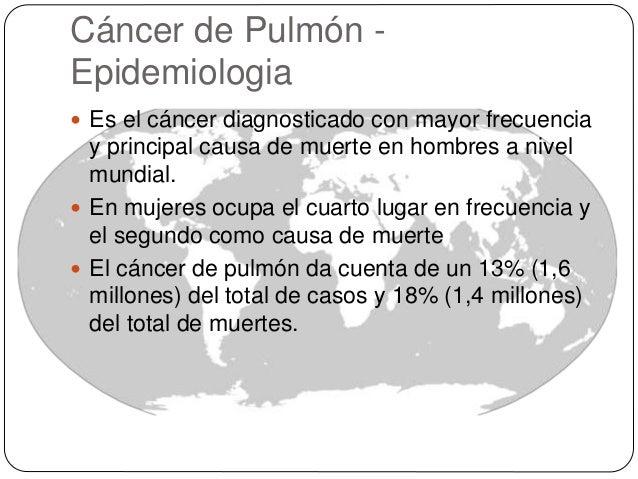 Cáncer de Pulmón - Epidemiologia  Es el cáncer diagnosticado con mayor frecuencia y principal causa de muerte en hombres ...