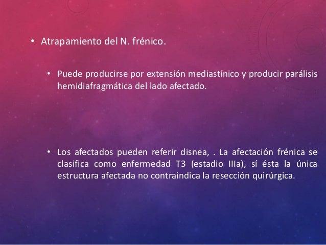 • Atrapamiento del N. frénico. • Puede producirse por extensión mediastínico y producir parálisis hemidiafragmática del la...