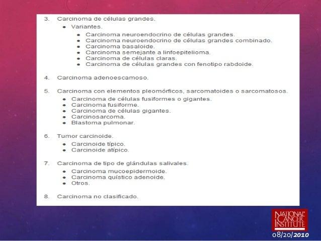 CARCINOMA DE CÉLULAS ESCAMOSAS • Adenocarcinoma sustituye el carcinoma de células escamosas como el principal cáncer de pu...