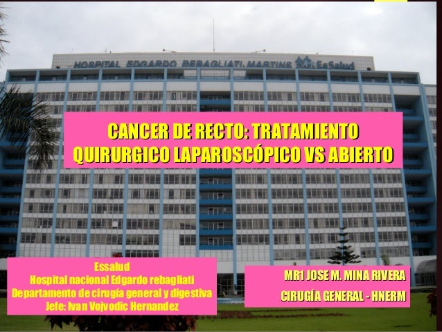 CANCER DE RECTO: TRATAMIENTOCANCER DE RECTO: TRATAMIENTO QUIRURGICO LAPAROSCÓPICO VS ABIERTOQUIRURGICO LAPAROSCÓPICO VS AB...