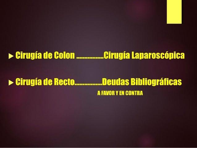 CIRUGIA DEL CANCER DE RECTO: LAPAROSCOPIA VS CONVENCIONAL Slide 3