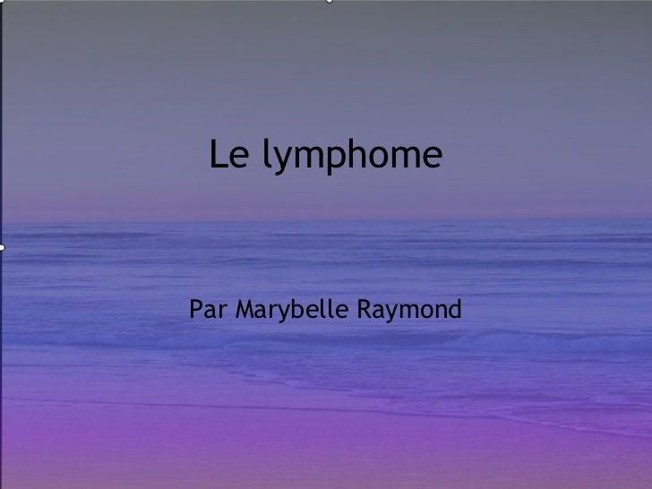 Le lymphomePar Marybelle Raymond