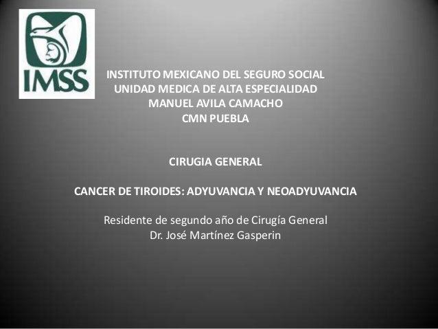 INSTITUTO MEXICANO DEL SEGURO SOCIAL UNIDAD MEDICA DE ALTA ESPECIALIDAD MANUEL AVILA CAMACHO CMN PUEBLA CIRUGIA GENERAL CA...
