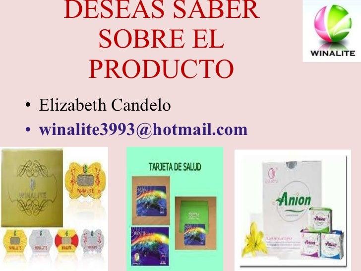 DESEAS SABER SOBRE EL PRODUCTO <ul><li>Elizabeth Candelo  </li></ul><ul><li>[email_address] </li></ul>