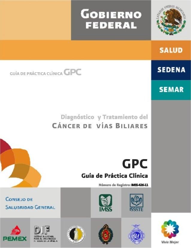 GUÍA DE PRÁCTICA CLÍNICA   gpc                      Diagnóstico y Tratamiento del                   C ÁNCER DE VÍAS B ILIA...