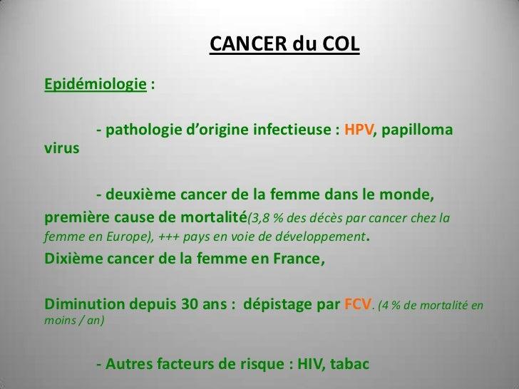CANCER du COLEpidémiologie :         - pathologie d'origine infectieuse : HPV, papillomavirus       - deuxième cancer de l...
