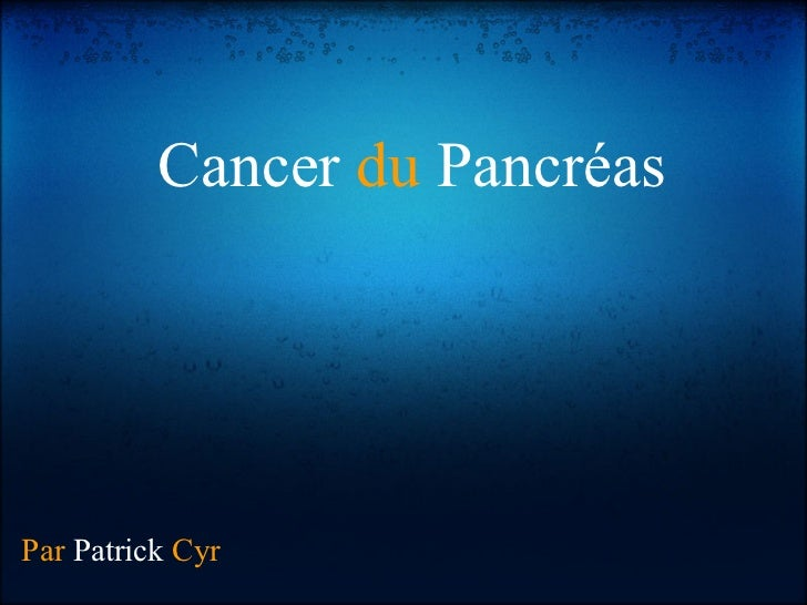Cancer du PancréasPar Patrick Cyr