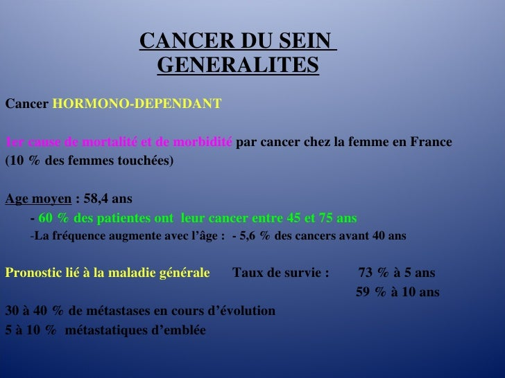 CANCER DU SEIN  GENERALITES <ul><li>Cancer   HORMONO-DEPENDANT </li></ul><ul><li>1er cause de mortalité et de morbidité   ...