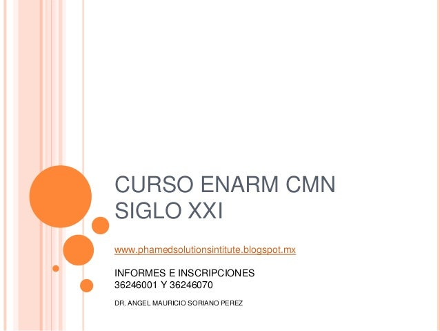CURSO ENARM CMNSIGLO XXIwww.phamedsolutionsintitute.blogspot.mxINFORMES E INSCRIPCIONES36246001 Y 36246070DR. ANGEL MAURIC...