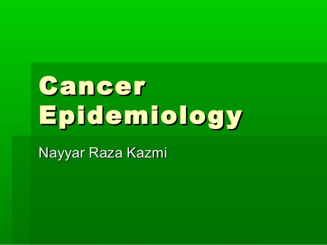 CancerCancer EpidemiologyEpidemiology Nayyar Raza KazmiNayyar Raza Kazmi