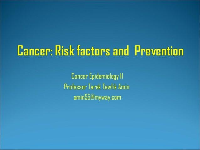 Cancer Epidemiology II Professor Tarek Tawfik Amin amin55@myway.com
