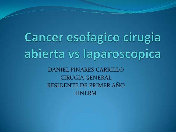 Canceresofagicocirugia abierta vs laparoscopica<br />DANIEL PINARES CARRILLO <br />CIRUGIA GENERAL<br />RESIDENTE DE PRIME...