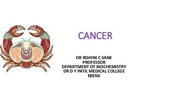 CANCER DR ROHINI C SANE PROFESSOR DEPARTMENT OF BIOCHEMISTRY DR D Y PATIL MEDICAL COLLEGE EBENE