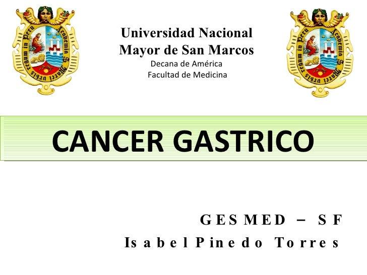 GESMED – SF Isabel Pinedo Torres Universidad Nacional Mayor de San Marcos Decana de América Facultad de Medicina CANCER GA...