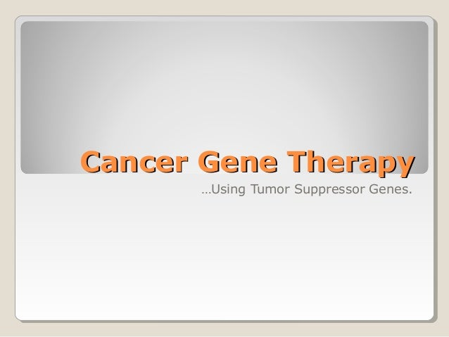 cancer treatment with gene therapy essay Ragednarevieworg, treating genetic disorders with gene therapy essay -- correcting dysfunc student blog.