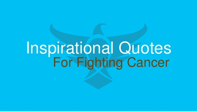 25 Motivational And Inspirational Cancer Quotes: Cancer Hawk: Inspirational Quotes For Cancer Patients