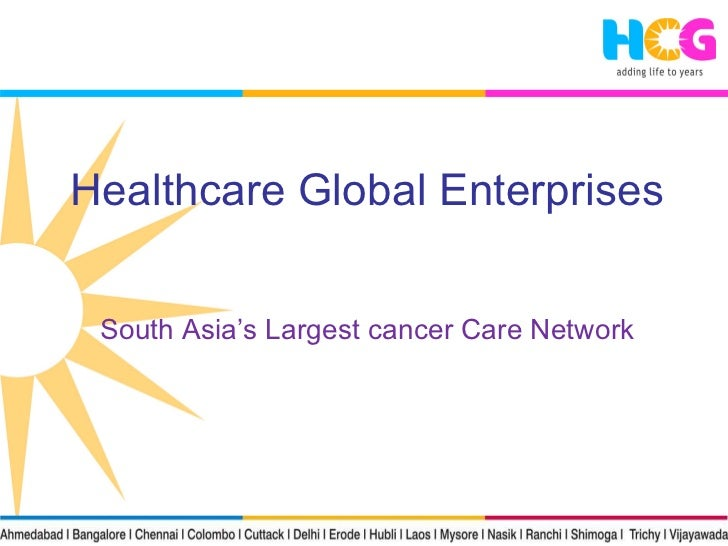 Healthcare Global Enterprises South Asia's Largest cancer Care Network