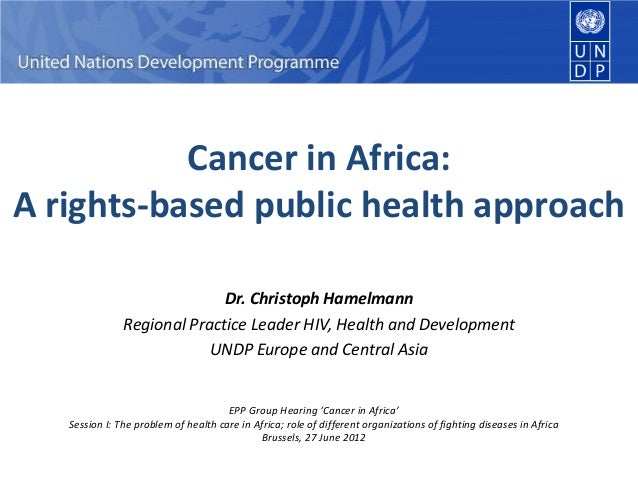 Cancer in Africa: A rights-based public health approach Dr. Christoph Hamelmann Regional Practice Leader HIV, Health and D...