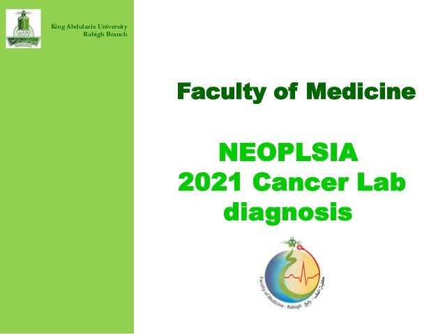 Faculty of Medicine NEOPLSIA 2021 Cancer Lab diagnosis King Abdulaziz University Rabigh Branch