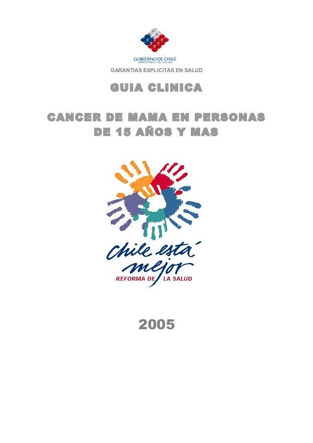 GARANTIAS EXPLICITAS EN SALUD GUIA CLINICA CANCER DE MAMA EN PERSONAS DE 15 AÑOS Y MAS 2005